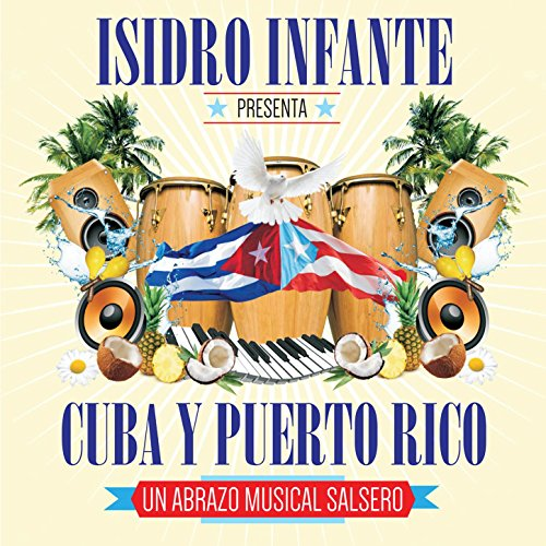 """Isidro Infante Presenta Cuba y Puerto Rico """"Un Abrazo Musical Salsero"""""""