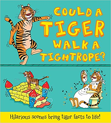 Hilarious scenes bring tiger facts to life Could a Tiger Walk a Tightrope?