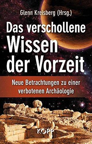 Das verschollene Wissen der Vorzeit: Neue Betrachtungen zu einer verbotenen Archäologie