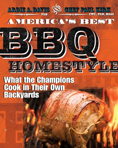 America's Best BBQ - Homestyle: What the Champions Cook in Their Own Backyards by Ardie A. Davis, Chef Paul Kirk