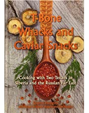 T-Bone Whacks and Caviar Snacks, Volume 5: Cooking with Two Texans in Siberia and the Russian Far East