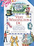 Very Washington DC: A Celebration of the History and Culture of America s Capital City