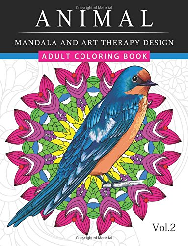 Animal Mandala and Art Therapy Design: An Adult Coloring Book with Mandala Designs, Mythical Creatures, and Fantasy Animals for Inspiration and Relaxation (Volume 2)