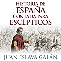 Historia de España contada para escépticos [History of Spain for Skeptics] Audiobook by Juan Eslava Galán Narrated by German Gijon
