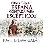 Historia de España contada para escépticos [History of Spain for Skeptics] | Juan Eslava Galán