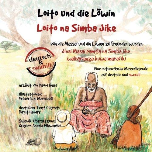 Loito und die Löwin: Wie die Massai und die Löwen zu Freunden wurden (Massai-Legenden, Band 1)