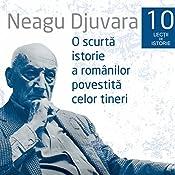 O scurtă istorie a românilor povestită celor tineri 1 - 10   Neagu Djuvara