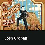 Josh Groban | Michael Ian Black,Josh Groban