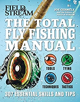 The Total Flyfishing Manual: 307 Tips and Tricks from Expert Anglers by [Cermele, Joe]