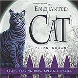 The Enchanted Cat: Feline Fascinations, Spells & Magick