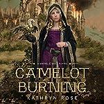 Camelot Burning: A Metal & Lace Novel | Kathryn Rose