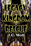 Legacy Kingdom Rescue, J. C. Wolf, 1304312399