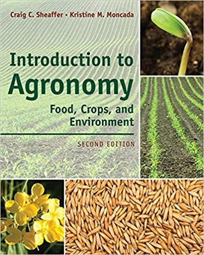 Introduction to Agronomy: Food, Crops, and Environment By Craig C. Sheaffer and Kristine M. Moncada