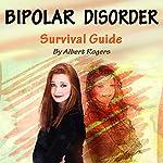 Bipolar Disorder: Survival Guide to Manage Bipolar Disorder | Albert Rogers
