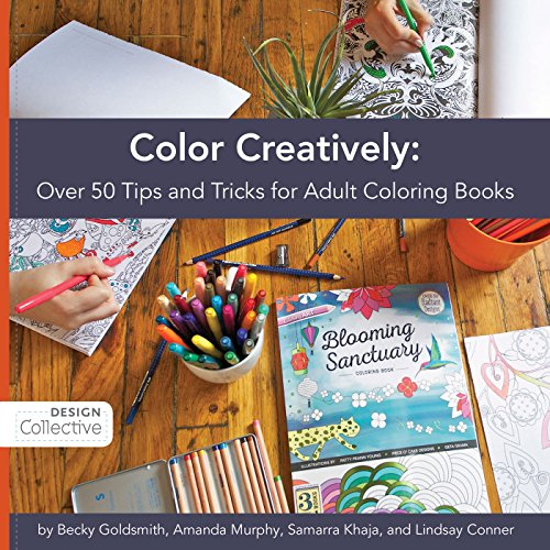 Color Creatively: Over 50 Tips and Tricks for Adult Coloring Books (Color Schemes For Parties)