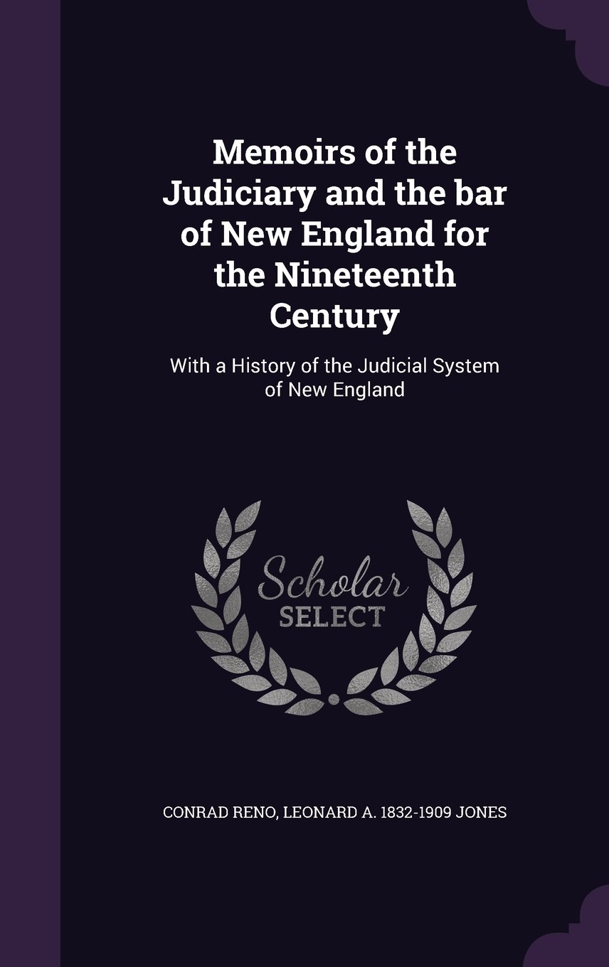 Memoirs of the Judiciary and the Bar of New England for the Nineteenth Century: With a History of the Judicial System of New England PDF