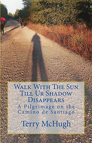 Walk With The Sun Till Ur Shadow Disappears: A Pilgrimage On The Camino de Santiago