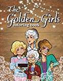 Golden Girls: Coloring Book for fans of Blanche, Dorothy, Sophia and Rose