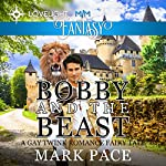 Bobby and the Beast: A Gay Twink Romance Fairy Tale | Mark Pace
