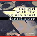 The Girl with the Glass Heart: A Novel Audiobook by Daniel Stern Narrated by Michelle Miller-Day