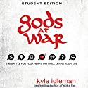 Gods at War Student Edition: The Battle for Your Heart That Will Define your Life Audiobook by Kyle Idleman Narrated by MacLeod Andrews