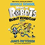 House of Robots: Robot Revolution | James Patterson