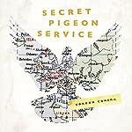 Secret Pigeon Service: Operation Columba, Resistance and the Struggle to Liberate Europe   Gordon Corera