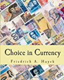 Choice in Currency, Friedrich A. Hayek, 1494734931