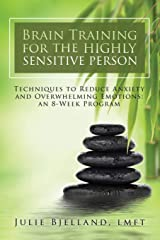 Brain Training For The Highly Sensitive Person: Techniques To Reduce Anxiety and Overwhelming Emotions: An 8-Week Program Paperback