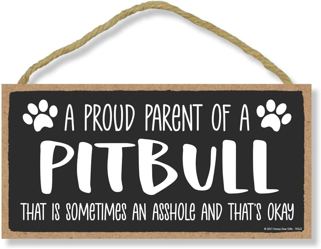 Honey Dew Gifts, Proud Parent of a Pitbull That is Sometimes an Asshole, Funny Dog Wall Hanging Decor, Decorative Home Wood Signs for Dog Pet Lovers, 5 Inches by 10 Inches
