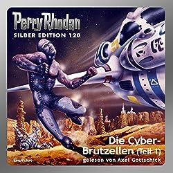 Der Cyber-Brutzellen - Teil 1 (Perry Rhodan Silber Edition 120)