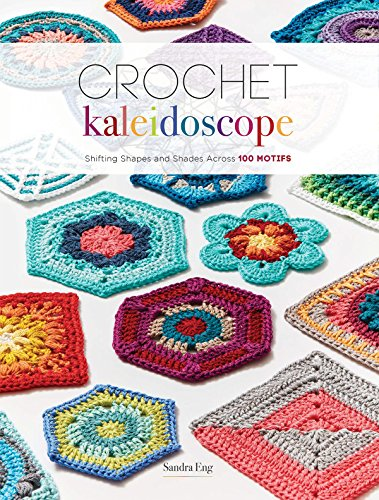 Crochet Kaleidoscope: Shifting Shapes and Shades Across 100 Motifs