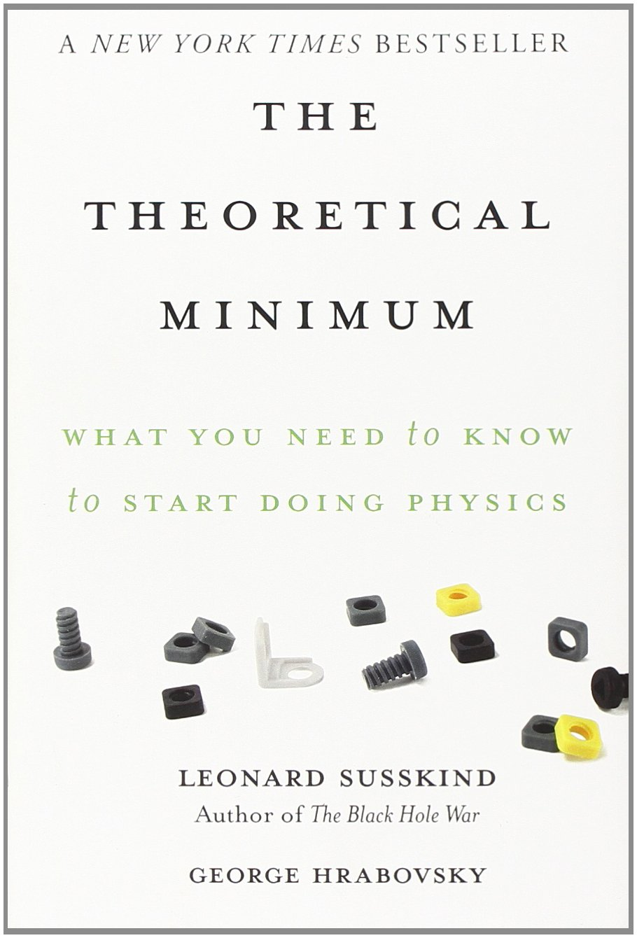 The Theoretical Minimum: What You Need to Know to Start Doing Physics by Basic Books