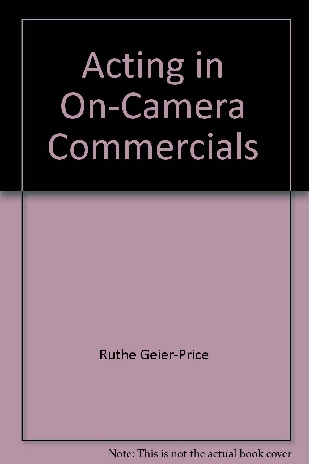Acting in On-Camera Commercials: Student Workbook and Instruction Guide