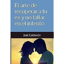 El arte de recuperar a tu ex y no fallar en el intento (Spanish Edition) May 7, 2016