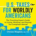 U.S. Taxes for Worldly Americans: The Traveling Expat's Guide to Living, Working, and Staying Tax Compliant Abroad Audiobook by Olivier Wagner Narrated by Gregory V. Diehl
