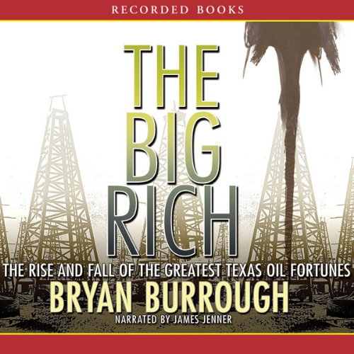 Pdf Engineering The Big Rich: The Rise and Fall of the Greatest Texas Oil Fortunes