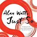 Just So: An Odyssey into the Cosmic Web of Connection, Play, and True Pleasure Speech by Alan Watts Narrated by Alan Watts