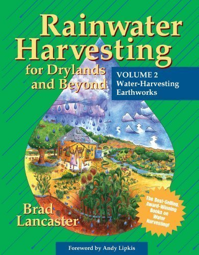 Rainwater Harvesting for Drylands and Beyond (Vol. 2): Water-Harvesting Earthworks by Lancaster, Brad (7/1/2007)