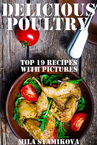Delicious Poultry: Top 19 Recipes and Dishes From Turkey Duck and Quail, With Illustrations by [Stamikova, Mila]