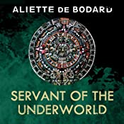 Servant of the Underworld: Obsidian and Blood, Book 1 | Aliette de Bodard