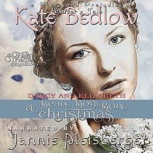 Darcy and Elizabeth: A Beau Bon-Bon Christmas: A Pride and Prejudice Winter's Tale Hörbuch von Kate Bedlow Gesprochen von: Jannie Meisberger