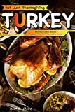 Not Just Thanksgiving Turkey: Delicious Turkey Recipes for More Than Just the Holiday Season
