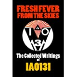 Fresh Fever From the Skies: The Collected Writings of Iao131