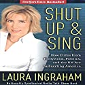 Shut Up & Sing: How Elites from Hollywood, Politics, and the UN are Subverting America Audiobook by Laura Ingraham Narrated by Erin Novotny