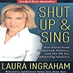 Shut Up & Sing: How Elites from Hollywood, Politics, and the UN are Subverting America | Laura Ingraham