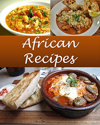 African: African Recipes - The Very Best African Cookbook (African recipes, African cookbook, African cook book, African recipe, African recipe book) by Sarah J Murphy