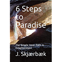 6 Steps to Paradise: The Simple Inner Path to Enlightenment (English Edition)