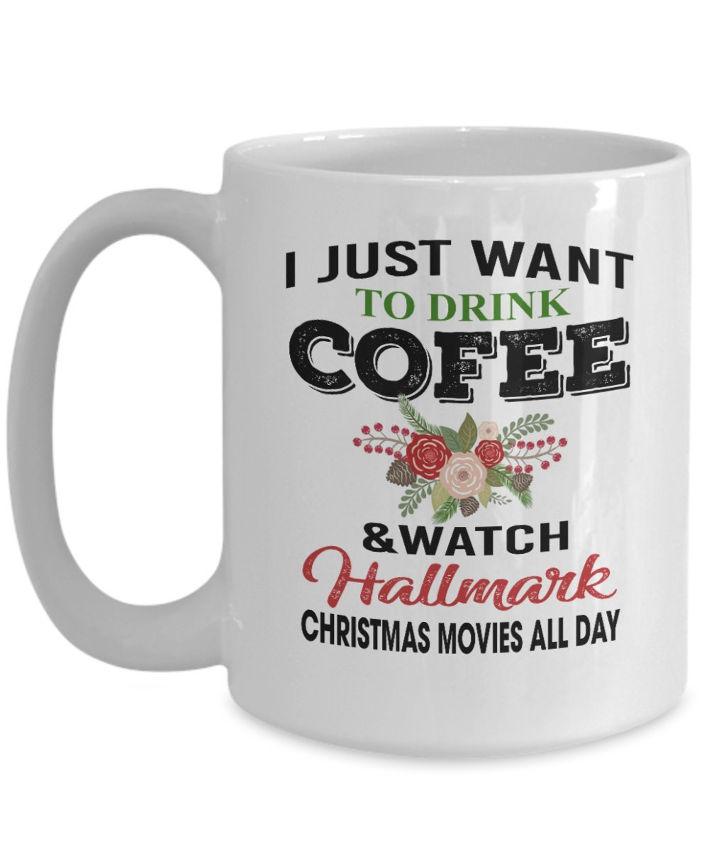 I Just Want To DRINK COFFEE and Watch HALLMARK Christmas Movies All Day - Tree Truck Coffee Mug, Funny, Cup, Tea, Gift For Christmas, Father's day, Xmas, Dad, Anniversary, Mother's day, Papa, Heart