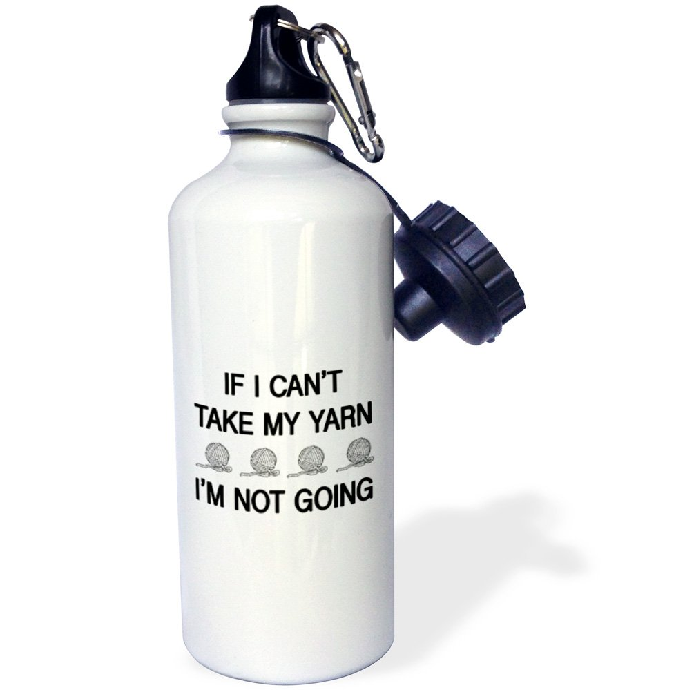 White 3dRose wb/_221128/_1 IF I CANT TAKE MY YARN IM NOT GOING-Sports Water Bottle 21 oz